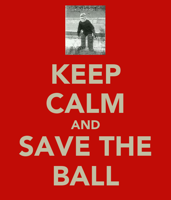 KEEP CALM AND SAVE THE BALL