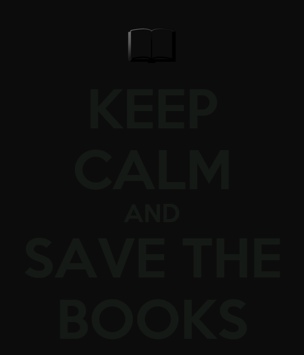 KEEP CALM AND SAVE THE BOOKS