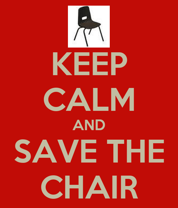 KEEP CALM AND SAVE THE CHAIR