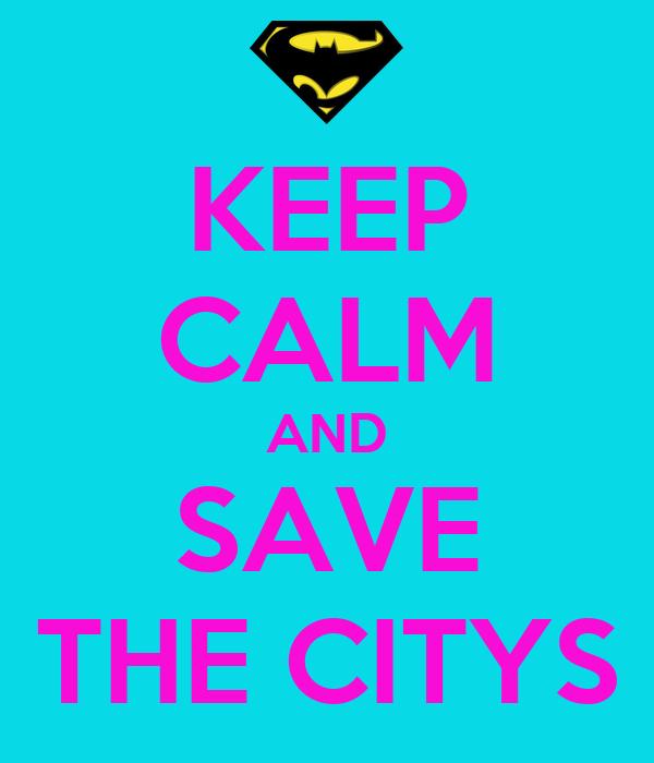 KEEP CALM AND SAVE THE CITYS