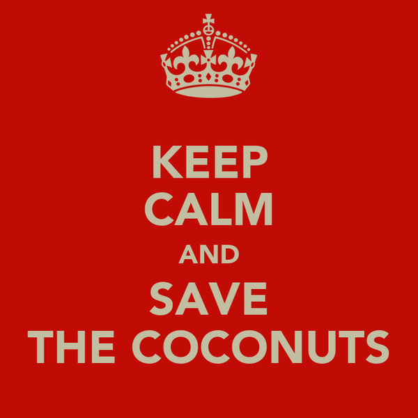 KEEP CALM AND SAVE THE COCONUTS