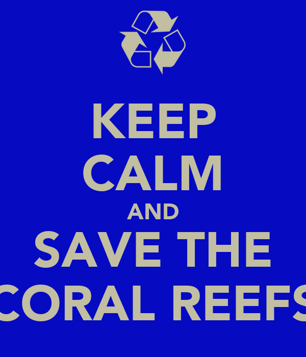 KEEP CALM AND SAVE THE CORAL REEFS