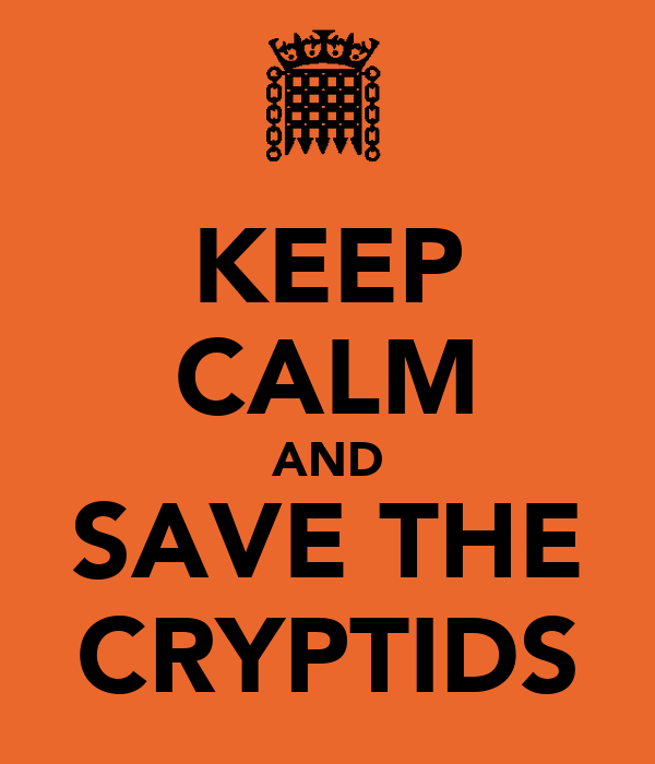 KEEP CALM AND SAVE THE CRYPTIDS