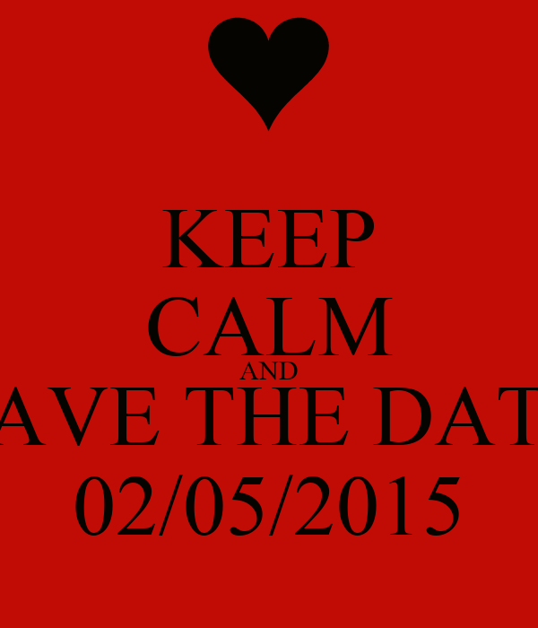 KEEP CALM AND SAVE THE DATE 02/05/2015