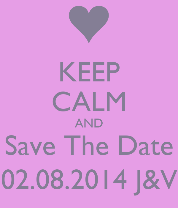 KEEP CALM AND Save The Date 02.08.2014 J&V