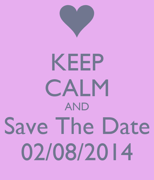 KEEP CALM AND Save The Date 02/08/2014