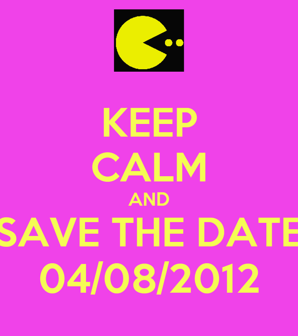 KEEP CALM AND SAVE THE DATE 04/08/2012