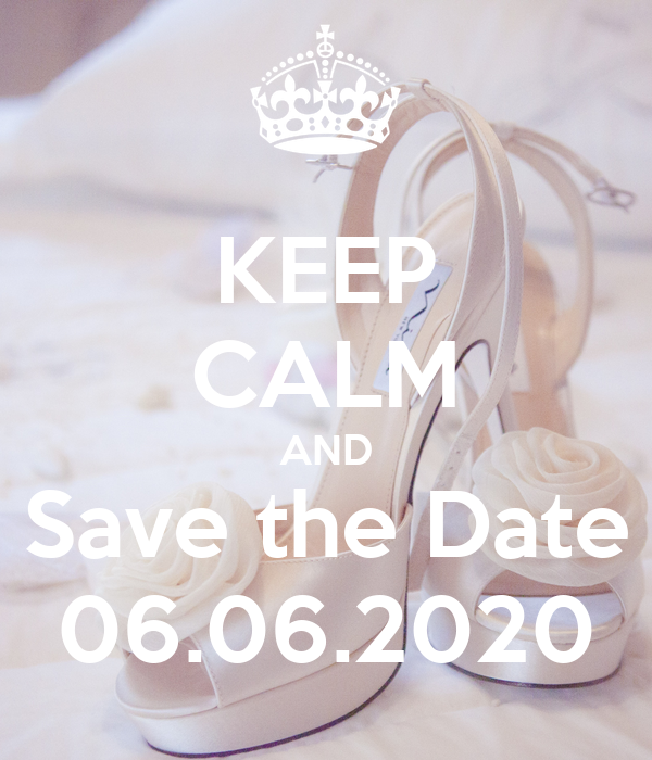 KEEP CALM AND Save the Date 06.06.2020