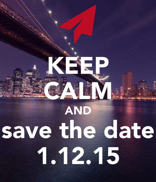 KEEP CALM AND save the date 1.12.15
