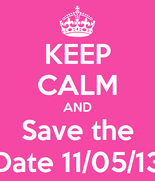 KEEP CALM AND Save the Date 11/05/13