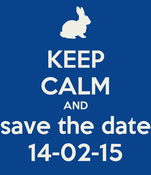 KEEP CALM AND save the date 14-02-15