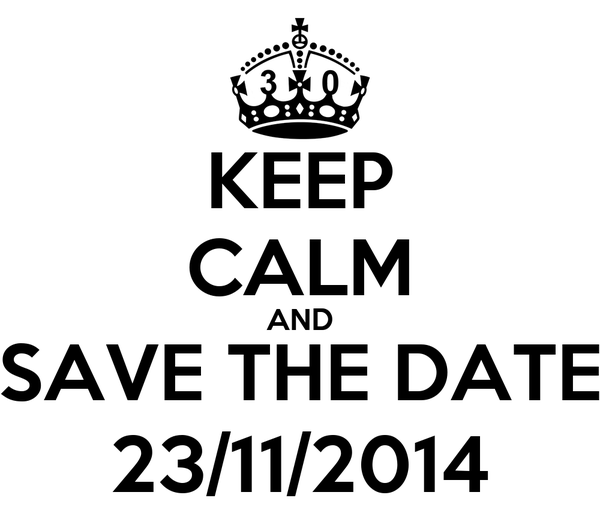 KEEP CALM AND SAVE THE DATE 23/11/2014