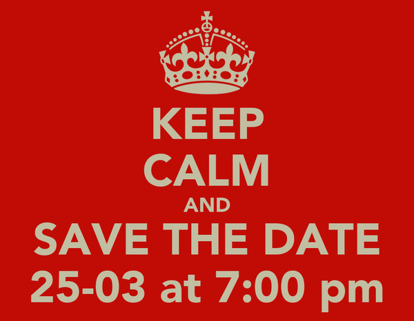 KEEP CALM AND SAVE THE DATE 25-03 at 7:00 pm