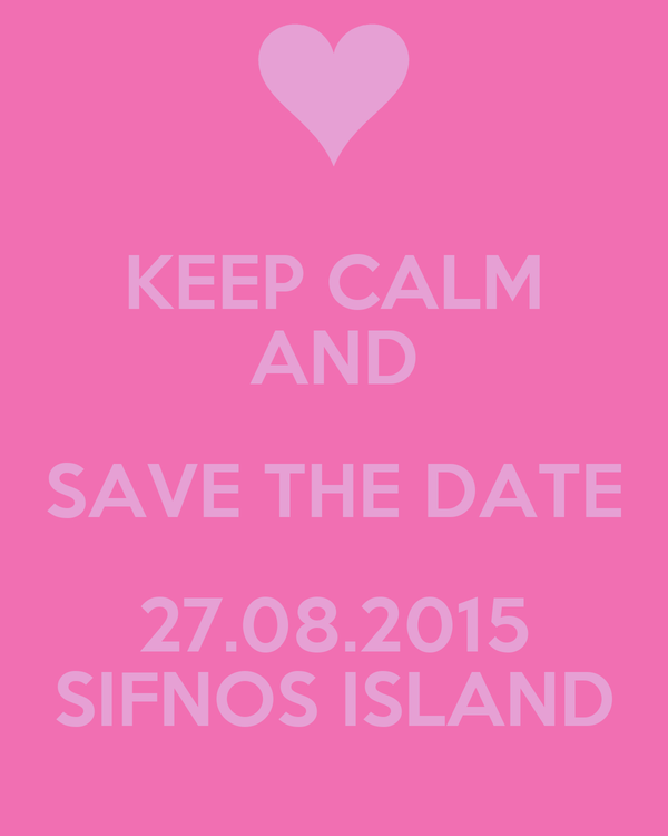 KEEP CALM AND SAVE THE DATE 27.08.2015 SIFNOS ISLAND