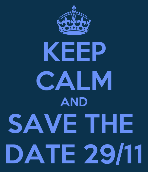 KEEP CALM AND SAVE THE  DATE 29/11