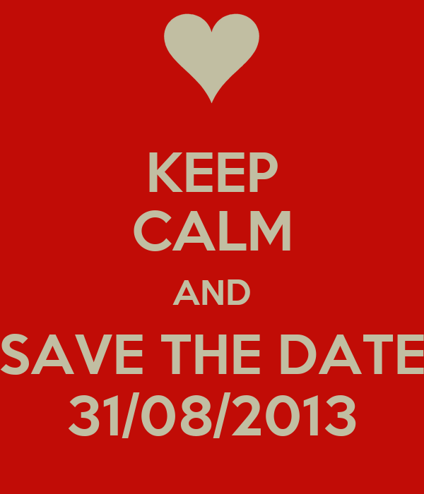 KEEP CALM AND SAVE THE DATE 31/08/2013