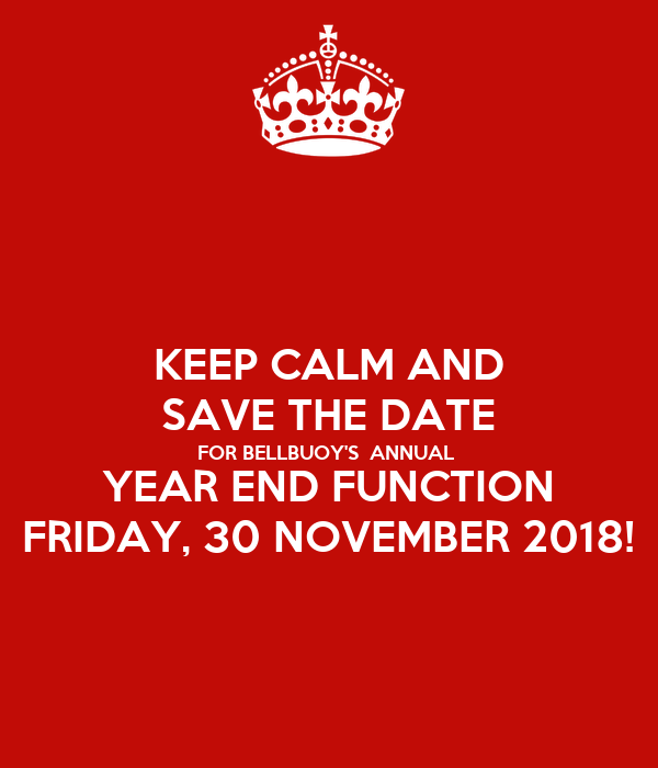 KEEP CALM AND SAVE THE DATE FOR BELLBUOY'S  ANNUAL  YEAR END FUNCTION FRIDAY, 30 NOVEMBER 2018!
