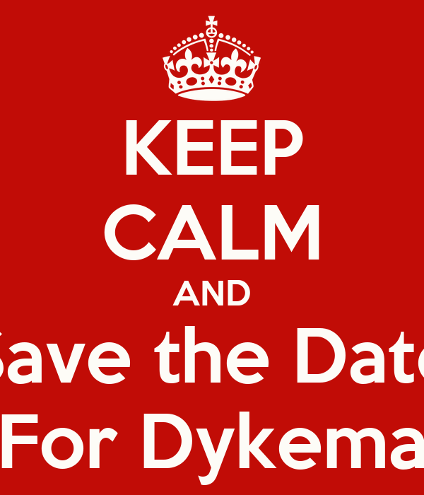 KEEP CALM AND Save the Date For Dykema