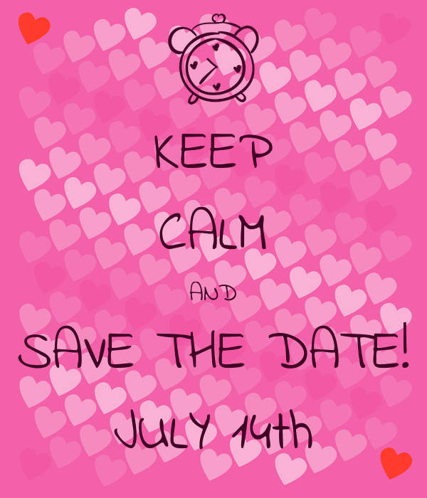 KEEP CALM AND SAVE THE DATE! JULY 14th