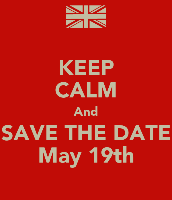 KEEP CALM And SAVE THE DATE May 19th