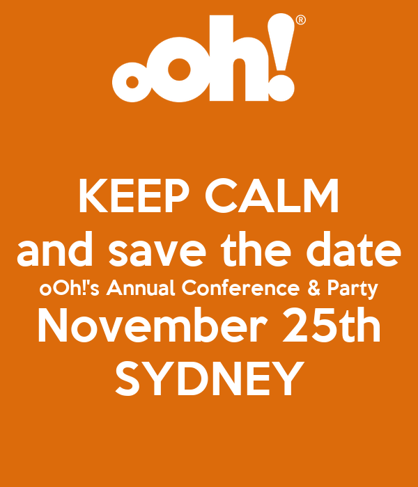 KEEP CALM and save the date oOh!'s Annual Conference & Party November 25th SYDNEY