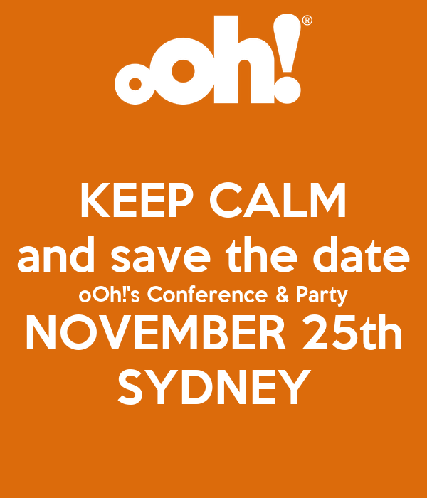 KEEP CALM and save the date oOh!'s Conference & Party NOVEMBER 25th SYDNEY