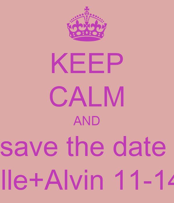 KEEP CALM AND save the date  Rachelle+Alvin 11-14-2013