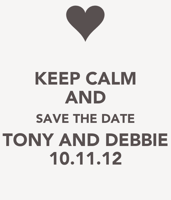 KEEP CALM AND SAVE THE DATE TONY AND DEBBIE 10.11.12