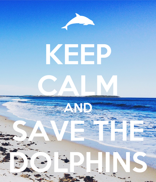 KEEP CALM AND SAVE THE DOLPHINS