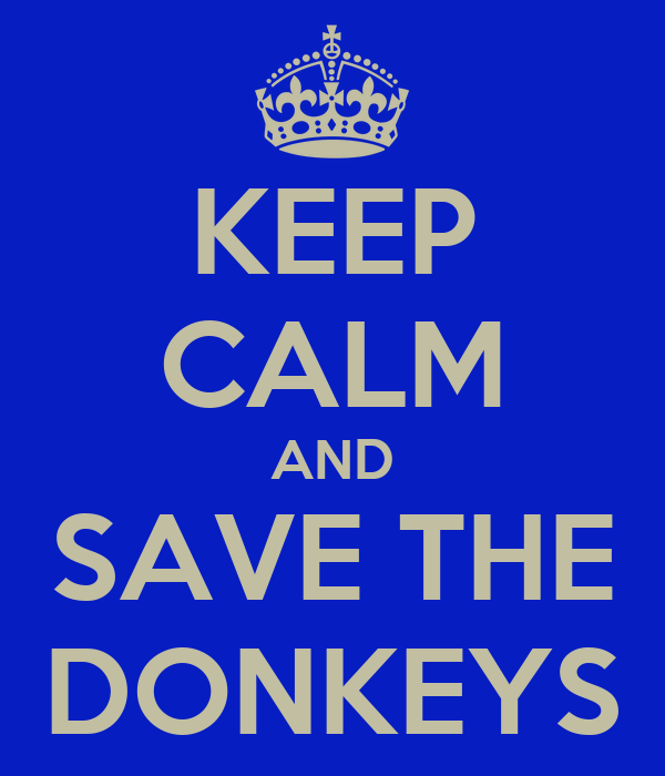 KEEP CALM AND SAVE THE DONKEYS