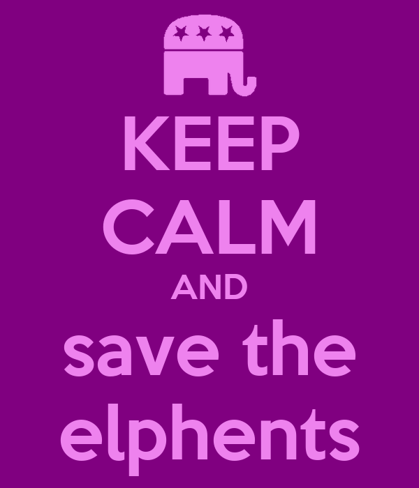 KEEP CALM AND save the elphents