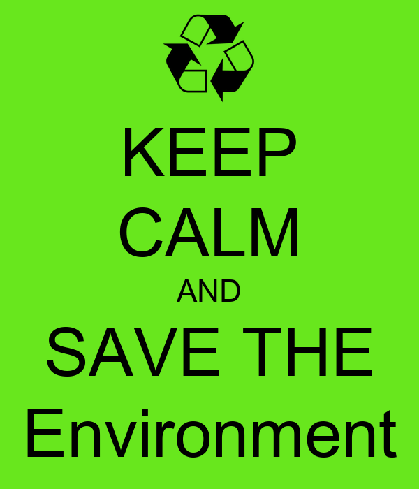 KEEP CALM AND SAVE THE Environment