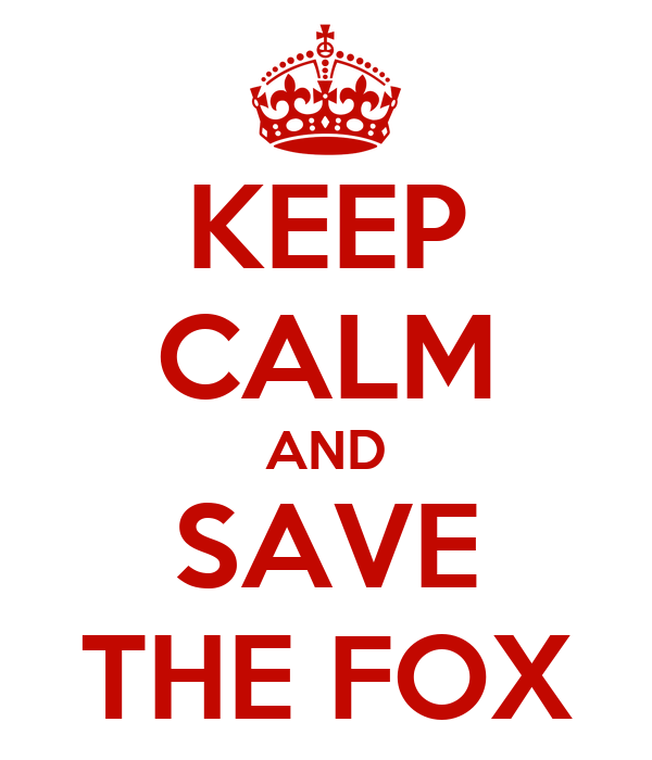 KEEP CALM AND SAVE THE FOX