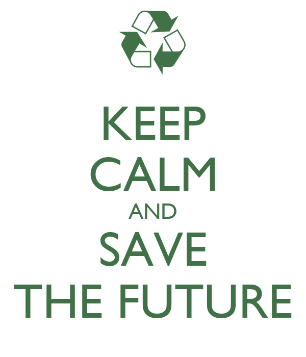 KEEP CALM AND SAVE THE FUTURE