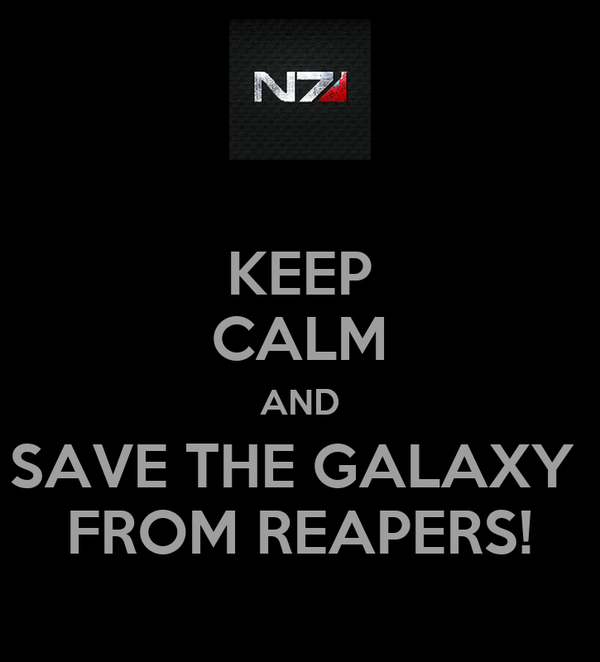 KEEP CALM AND SAVE THE GALAXY  FROM REAPERS!