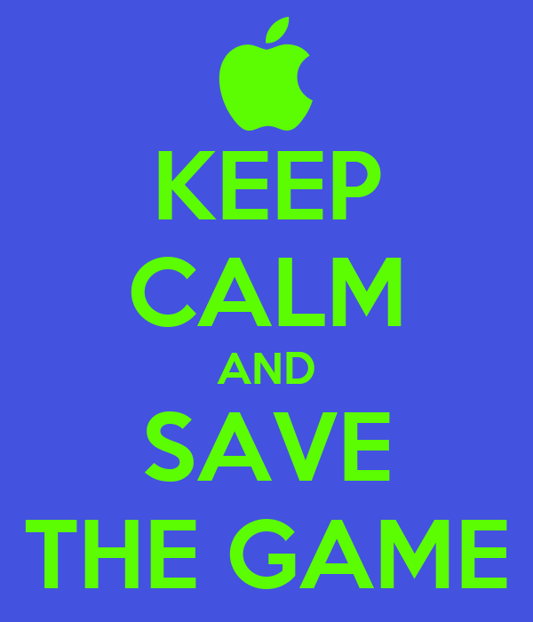 KEEP CALM AND SAVE THE GAME