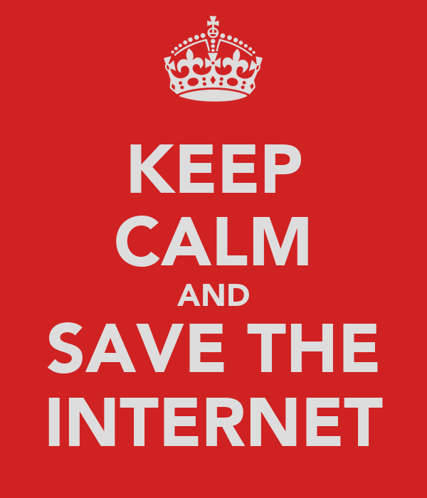 KEEP CALM AND SAVE THE INTERNET