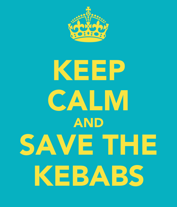 KEEP CALM AND SAVE THE KEBABS