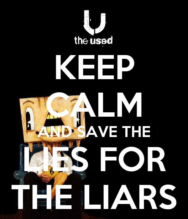 KEEP CALM AND SAVE THE LIES FOR THE LIARS