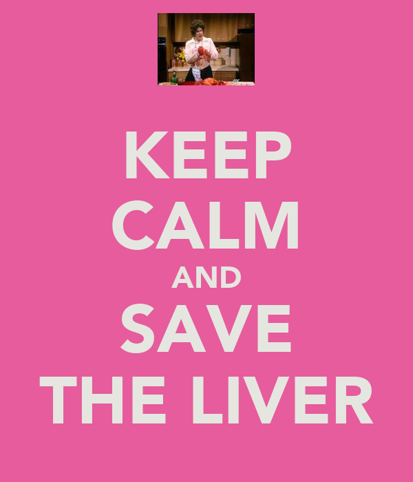 KEEP CALM AND SAVE THE LIVER