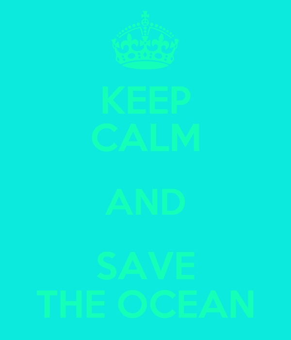 KEEP CALM AND SAVE THE OCEAN