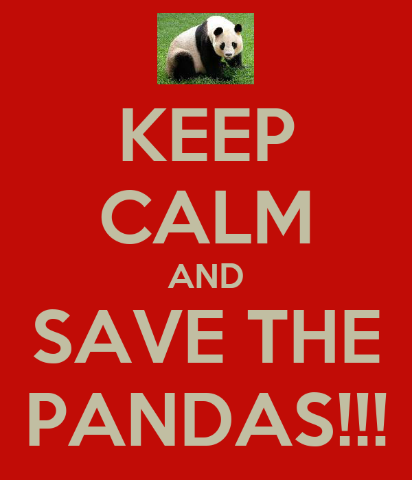 KEEP CALM AND SAVE THE PANDAS!!!