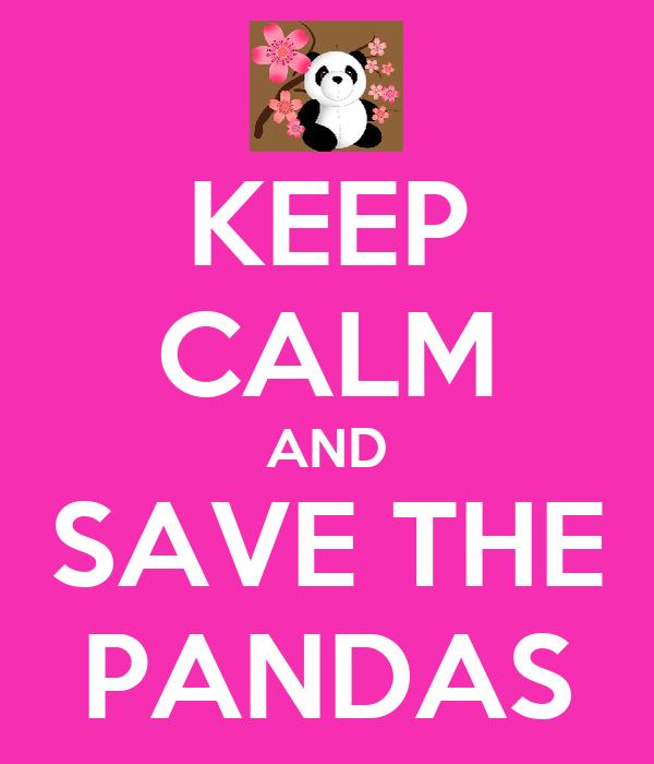 KEEP CALM AND SAVE THE PANDAS