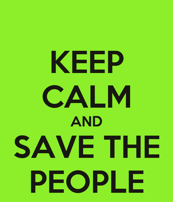 KEEP CALM AND SAVE THE PEOPLE
