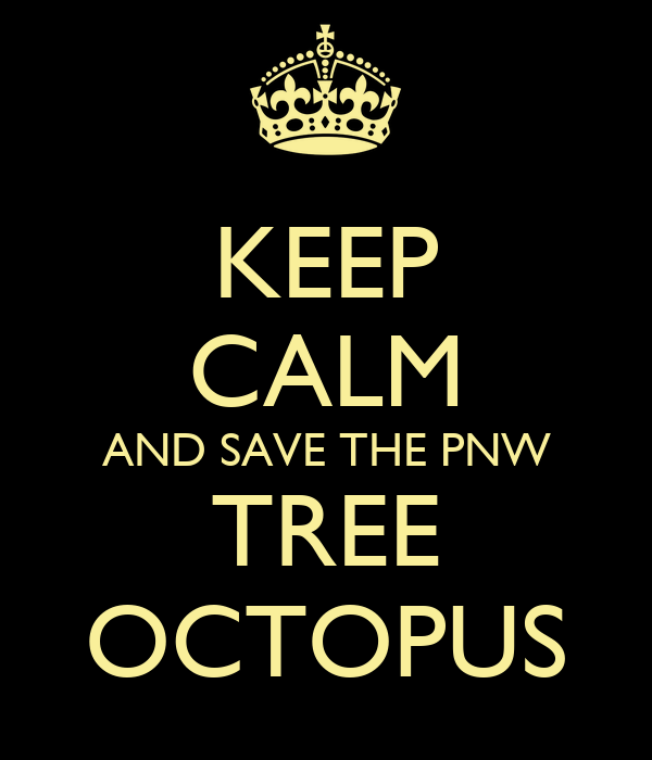 KEEP CALM AND SAVE THE PNW TREE OCTOPUS