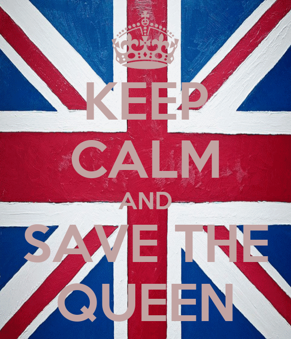 KEEP CALM AND SAVE THE QUEEN