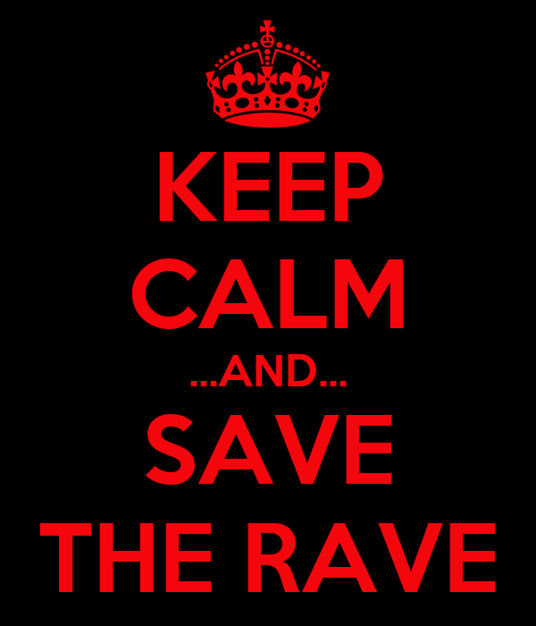 KEEP CALM ...AND... SAVE THE RAVE