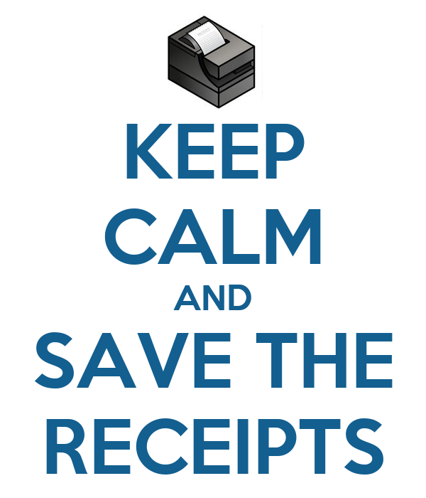 KEEP CALM AND SAVE THE RECEIPTS