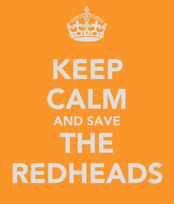 KEEP CALM AND SAVE THE REDHEADS