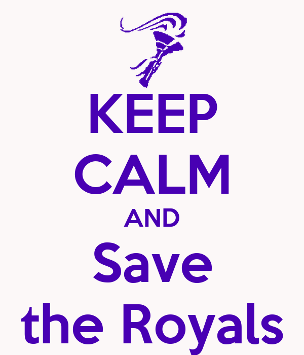 KEEP CALM AND Save the Royals